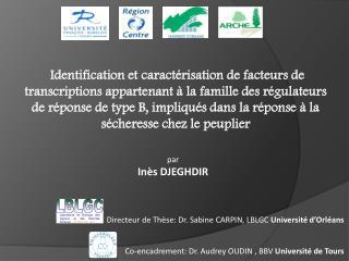 Directeur de Thèse: Dr .  Sabine CARPIN, LBLGC  Université d'Orléans