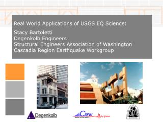 Real World Applications of USGS EQ Science: Stacy Bartoletti Degenkolb Engineers