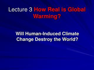 Lecture 3  How Real is Global Warming?