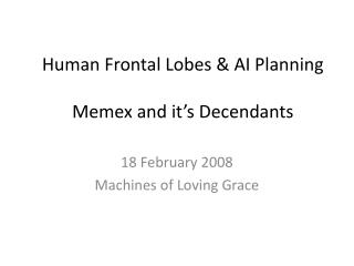 Human Frontal Lobes & AI Planning Memex  and it�s  Decendants