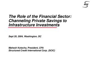 The Role of the Financial Sector: Channeling Private Savings to Infrastructure Investments