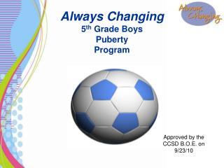 Always Changing 5 th  Grade Boys Puberty  Program