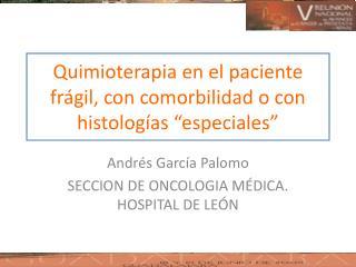 """Quimioterapia en el paciente frágil, con comorbilidad o con histologías """"especiales"""""""