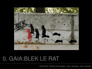 0. GAIA:BLEK LE RAT