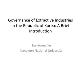 Governance of Extractive Industries in the Republic of Korea: A Brief Introduction