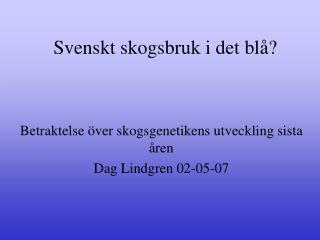 Svenskt skogsbruk i det blå?