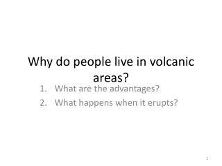 Why do people live in volcanic areas?