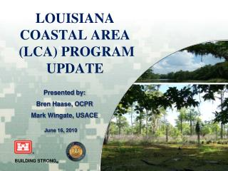 LOUISIANA COASTAL AREA  LCA PROGRAM UPDATE