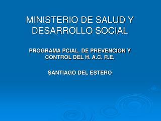 MINISTERIO DE SALUD Y DESARROLLO SOCIAL PROGRAMA PCIAL. DE PREVENCION Y CONTROL DEL H. A.C. R.E.
