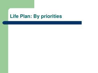 Life Plan: By priorities
