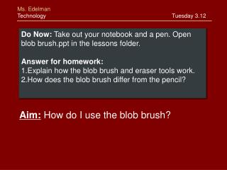 Do Now:  Take out your notebook and a pen. Open blob brush in the lessons folder.