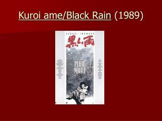Kuroi ame/Black Rain  (1989)