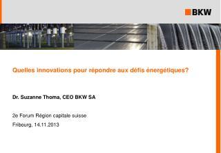Quelles innovations pour répondre aux défis énergétiques? Dr. Suzanne Thoma, CEO BKW  SA