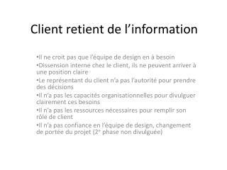 Client retient de l'information