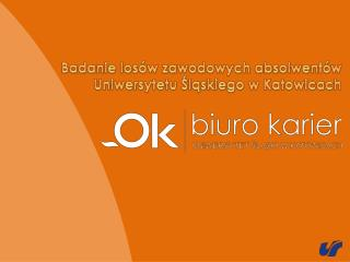 Badanie losów zawodowych absolwentów  Uniwersytetu Śląskiego w Katowicach