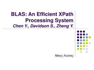 BLAS: An Efficient XPath Processing System Chen Y., Davidson S., Zheng Y.