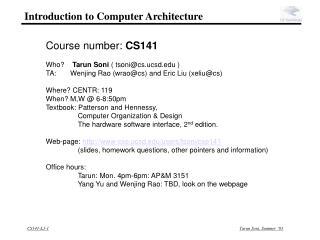 Course number:  CS141 Who?     Tarun Soni  ( tsoni@cs.ucsd )