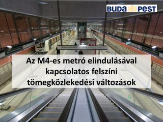 Az M4-es metró elindulásával kapcsolatos felszíni tömegközlekedési változások