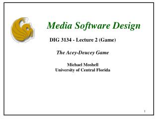 DIG 3134 - Lecture 2 (Game) The Acey-Deucey Game Michael Moshell University of Central Florida