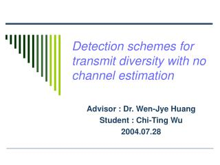 Detection schemes for transmit diversity with no channel estimation