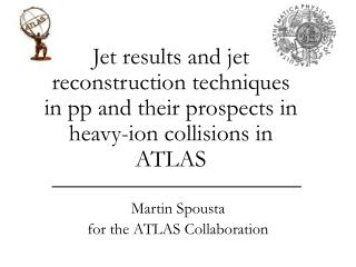 Martin Spousta for the ATLAS Collaboration
