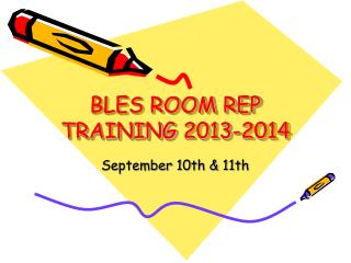BLES ROOM REP TRAINING 2013-2014