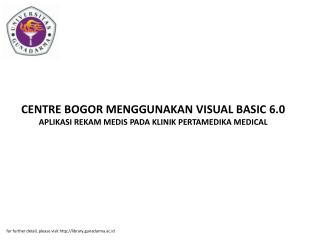 CENTRE BOGOR MENGGUNAKAN VISUAL BASIC 6.0 APLIKASI REKAM MEDIS PADA KLINIK PERTAMEDIKA MEDICAL