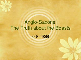 Anglo-Saxons: The Truth about the Boasts