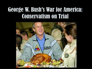 George W. Bush�s War for America: Conservatism on Trial