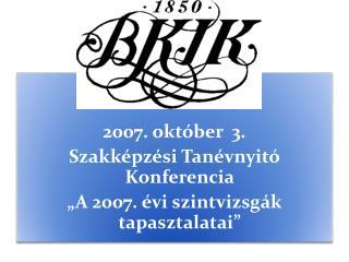 """2007. október  3. Szakképzési Tanévnyitó Konferencia """"A 2007. évi szintvizsgák tapasztalatai"""""""