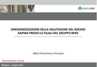 OMOGENEIZZAZIONE DELLA VALUTAZIONE DEL RISCHIO RAPINA PRESSO LE FILIALI DEL GRUPPO BPER