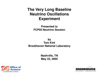 The Very Long Baseline Neutrino Oscillations Experiment Presented to FCP05 Neutrino Session by