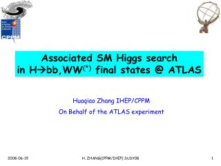 Associated SM Higgs search in H bb,WW (*)  final states @ ATLAS