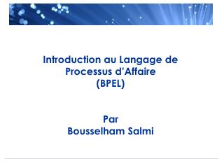 Introduction au Langage de  Processus d'Affaire  (BPEL) Par Bousselham Salmi