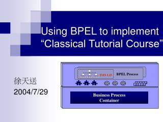 "Using BPEL to implement ""Classical Tutorial Course"""