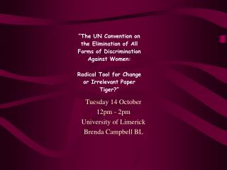 Tuesday 14 October 12pm - 2pm University of Limerick Brenda Campbell BL