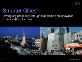 Smarter Cities: Driving city prosperity through leadership and innovation cmcmanus@au1.ibm
