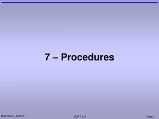 7 – Procedures
