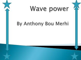 Wave power By Anthony  Bou Merhi