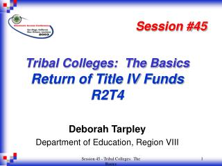 Tribal Colleges:  The Basics  Return of Title IV Funds R2T4