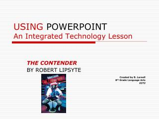 USING  POWERPOINT An Integrated Technology Lesson