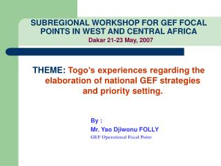SUBREGIONAL WORKSHOP FOR GEF FOCAL POINTS IN WEST AND CENTRAL AFRICA Dakar 21-23 May, 2007