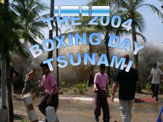THE 2004  BOXING DAY TSUNAMI