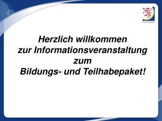 Herzlich willkommen zur Informationsveranstaltung  zum Bildungs- und Teilhabepaket!