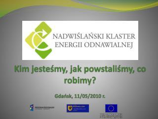 Kim jesteśmy, jak powstaliśmy, co robimy? Gdańsk, 11/05/2010 r.