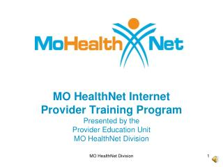 MO HealthNet Internet  Provider Training Program Presented by the  Provider Education Unit MO HealthNet Division