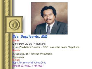 Drs. Supriyanto, MM Kantor:   Program MM UST Yogyakarta