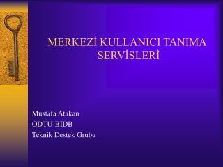 MERKEZİ KULLANICI TANIMA  SERVİSLERİ