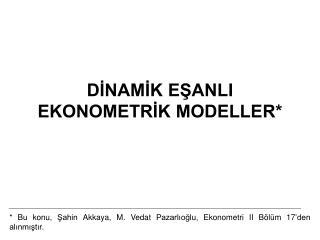 DİNAMİK EŞANLI EKONOMETRİK MODELLER*