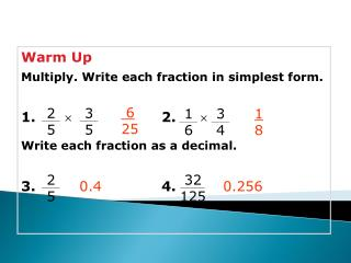 Warm Up Multiply. Write each fraction in simplest form. 1.      			 2.      